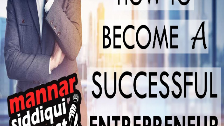How to become a successful entrepreneur? | Mannar Siddiqui Podcast # 1