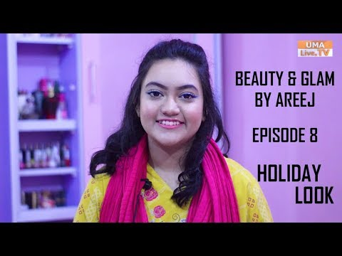 Beauty & Glam by Areej | Episode:8 | Holiday Look | Areej Ahmed Siddiqui